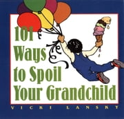 101 Ways to Spoil Your Grandchild ebook by Vicki Lansky