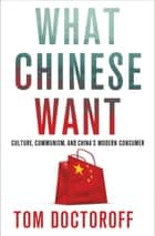 What Chinese Want ebook by Tom Doctoroff