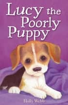 Lucy the Poorly Puppy ebook by Holly Webb,Sophy Williams Sophy Williams