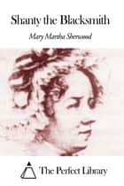 Shanty the Blacksmith ebook by Mary Martha Sherwood
