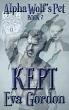 Alpha Wolf's Pet, Kept ebook by Eva Gordon