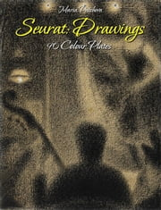 Seurat: Drawings 90 Colour Plates ebook by Maria Peitcheva