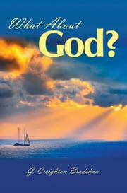 What About God? ebook by G. Creighton Bradshaw