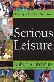 Serious Leisure - A Perspective for Our Time ebook by Robert A. Stebbins,Robert A. Stebbins