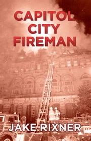 Capitol City Fireman ebook by Rixner, Jake