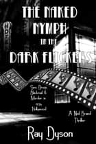 The Naked Nymph in the Dark Flickers ebook by Ray Dyson