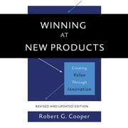 Winning at New Products - Creating Value Through Innovation audiobook by Robert G. Cooper