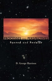 Processes and Perspectives; Sacred and Secular ebook by D. George Harrison