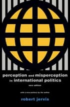 Perception and Misperception in International Politics - New Edition ebook by Robert Jervis, Robert Jervis