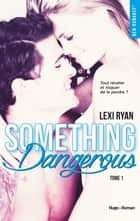 Reckless & Real Something dangerous - tome 1 ebook by Lexi Ryan,Marie-christine Tricottet