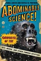 Abominable Science! - Origins of the Yeti, Nessie, and Other Famous Cryptids ebook by Daniel Loxton, Donald R. Prothero, Michael Shermer