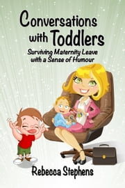 Conversations with Toddlers: Surviving Maternity Leave with a Sense of Humour ebook by Rebecca Stephens