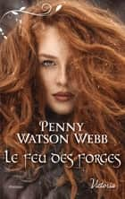Le feu des forges ebook by Penny Watson Webb