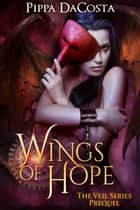 Wings of Hope ebook by Pippa DaCosta