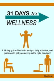 31 Days to Wellness ebook by Adam Carter