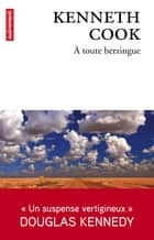 À toute berzingue ebook by Kenneth Cook, Douglas Kennedy, Mireille Vignol
