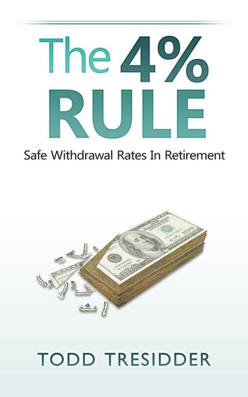The 4% Rule and Safe Withdrawal Rates in Retirement - Financial Freedom for Smart People ebook by Todd Tresidder