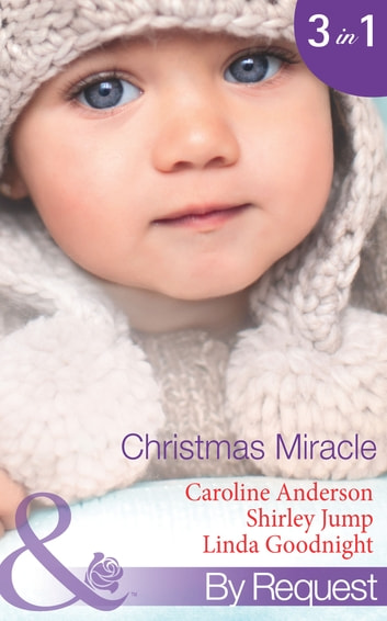Christmas Miracle: Their Christmas Family Miracle (Christmas, Book 32) / A Princess for Christmas (Christmas Treats, Book 1) / Jingle-Bell Baby (Christmas Treats, Book 3) (Mills & Boon By Request) eBook by Caroline Anderson,Shirley Jump,Linda Goodnight