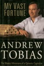 My Vast Fortune ebook by Andrew Tobias