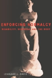 Enforcing Normalcy - Disability, Deafness, and the Body ebook by Lennard J. Davis