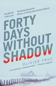 Forty Days Without Shadow - An Arctic Thriller ebook by Olivier Truc