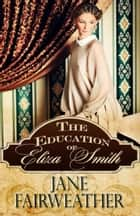 The Education of Eliza Smith ebook by Jane Fairweather