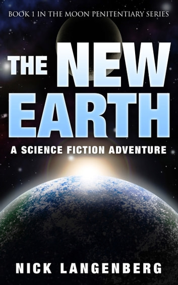 The New Earth: Book 1 In The Moon Penitentiary Series ebook by Nick Langenberg