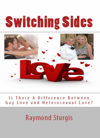 SWITCHING SIDES: Is There A Difference Between Gay Love and Heterosexual Love?