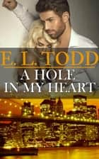 A Hole In My Heart - Forever and Ever, #15 ebook by E. L. Todd