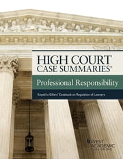 High Court Case Summaries on Professional Responsibility, Keyed to Gillers' ebook by Publisher's Editorial Staff