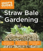 Idiot's Guides: Straw Bale Gardening ebook by John Tullock