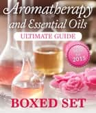 Aromatherapy and Essential Oils Ultimate Guide (Boxed Set) ebook by Speedy Publishing