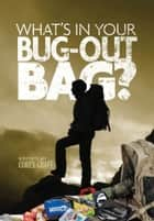 What's in Your Bug Out Bag? - Survival kits and bug out bags of everyday people. ebook by Corey Graff