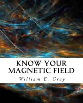 Know Your Magnetic Field ebook by William E. Gray