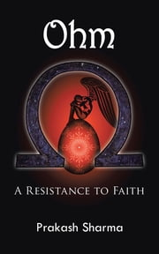 Ohm - A Resistance to Faith ebook by Prakash Sharma