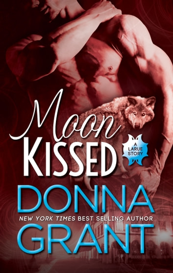 Moon Kissed (LaRue #1) ebook by Donna Grant