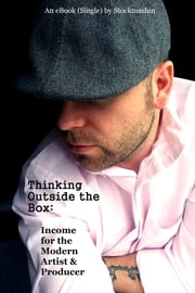 Thinking Outside the Box: - Income for the Modern Artist & Producer ebook by Stockmashin
