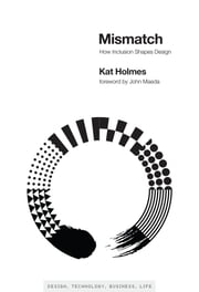 Mismatch - How Inclusion Shapes Design ebook by Kat Holmes, John Maeda