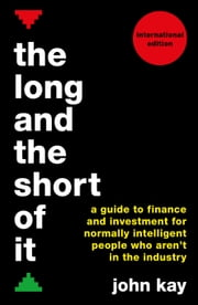 The Long and the Short of It (International edition): A guide to finance and investment for normally intelligent people who aren't in the industry ebook by Kobo.Web.Store.Products.Fields.ContributorFieldViewModel
