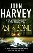 Ash And Bone - (Frank Elder) ebook by John Harvey