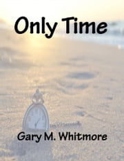 Only Time ebook by Gary M. Whitmore