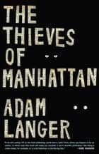 The Thieves of Manhattan - A Novel ebook by Adam Langer