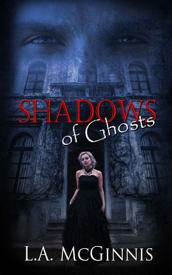 Shadows of Ghosts ebook by L.A.  McGinnis