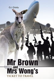 Mr Brown and Mrs Wong's Ticket to Travel ebook by G.J Giddy