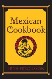 Mexican Cookbook ebook by Erna Fergusson