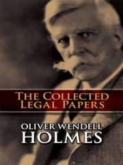 The Collected Legal Papers ebook by Oliver Wendell Holmes Jr.