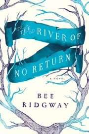 The River of No Return - A Novel ebook by Bee Ridgway