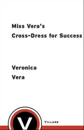 Miss Vera's Cross-Dress for Success - A Resource Guide for Boys Who Want to Be Girls ebook by Veronica Vera