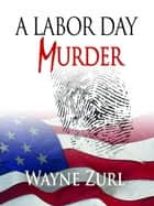A Labor Day Murder ebook by Wayne Zurl