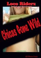 Loco Riderz - Chicas Gone Wild ebook by Voy Wilde